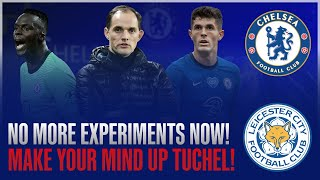 Tuchel Has to Make His Mind up NOW! No More Experiments! | Chelsea vs Leicester