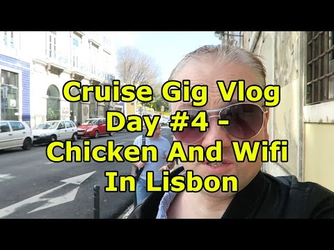Cruise Gig Vlog Day #4 - Chicken and Wifi in Lisbon