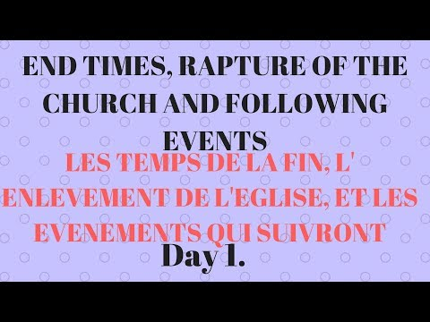 END TIMES, RAPTURE OF THE CHURCH AND OTHER EVENTS - Day 1 / English - French || Pastor Emanuel Meshy