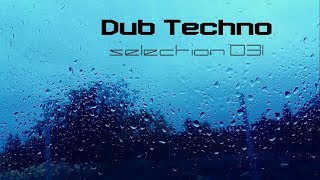 DUB TECHNO || Selection 031 || Raindrops on the Glass