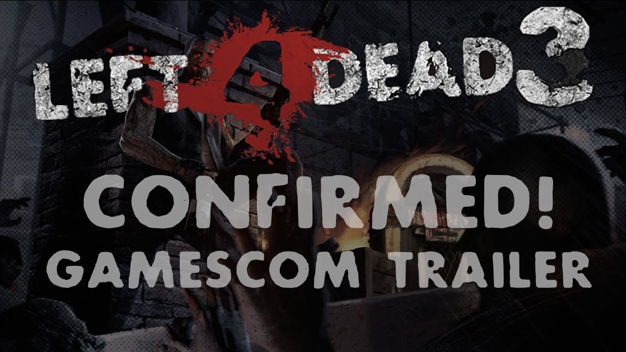 left 4 dead 3 confirmed release date trailer and gameplay info