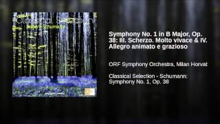 Symphony No. 1 in B Major, Op. 38: III. Scherzo. Molto vivace & IV. Allegro animato e grazioso