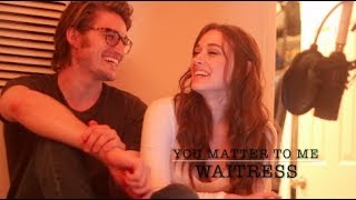 YOU MATTER TO ME - WAITRESS (With my boyfriend!)