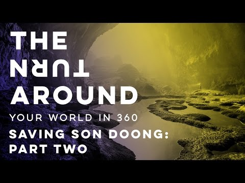 Saving Son Doong: Part Two | The Turnaround: Your World in 360