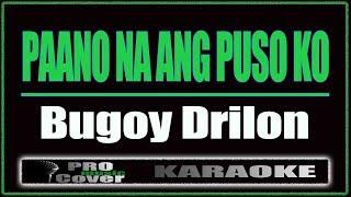 Paano Na Ang Puso Ko - Bugoy Drilon (KARAOKE)
