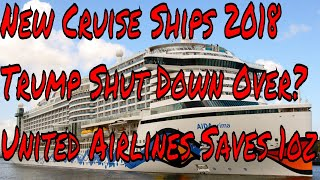 New Cruise Ships for 2018 Trump Shut Down Really Over? United Airlines Saves 1oz