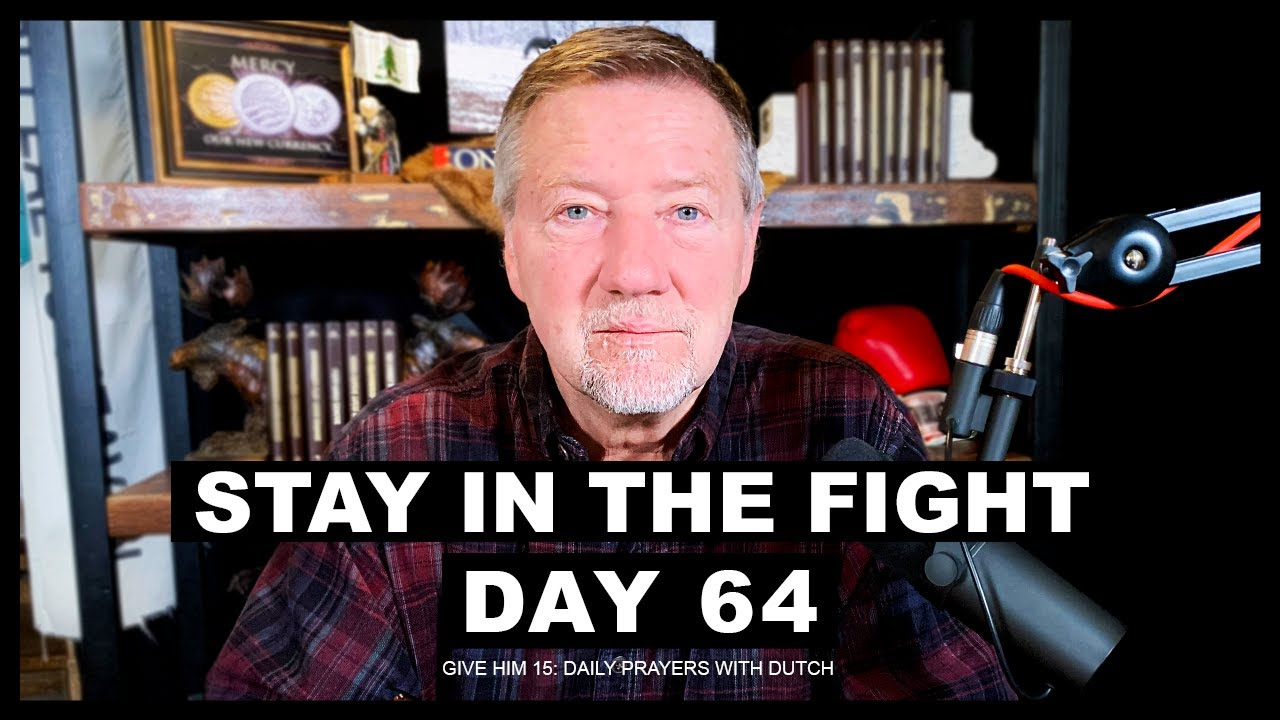 Stay In The Fight | Give Him 15: Daily Prayer with Dutch Day 64