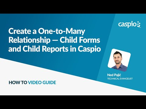 Create a One-to-Many Relationship — Child Forms and Child Reports in Caspio