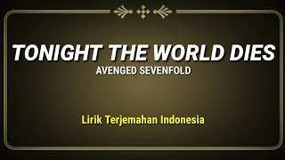 Download lagu Tonight The World Dies - Avenged Sevenfold ( Lirik Terjemahan Indonesia )