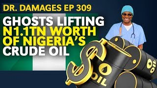 Dr. Damages Show – Episode 309: Ghosts Lifting N1.1tn Worth Of Nigeria's Crude Oil