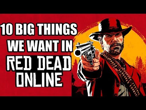 Red Dead Redemption 2 - 10 Big Things We Want To See In Red Dead Online