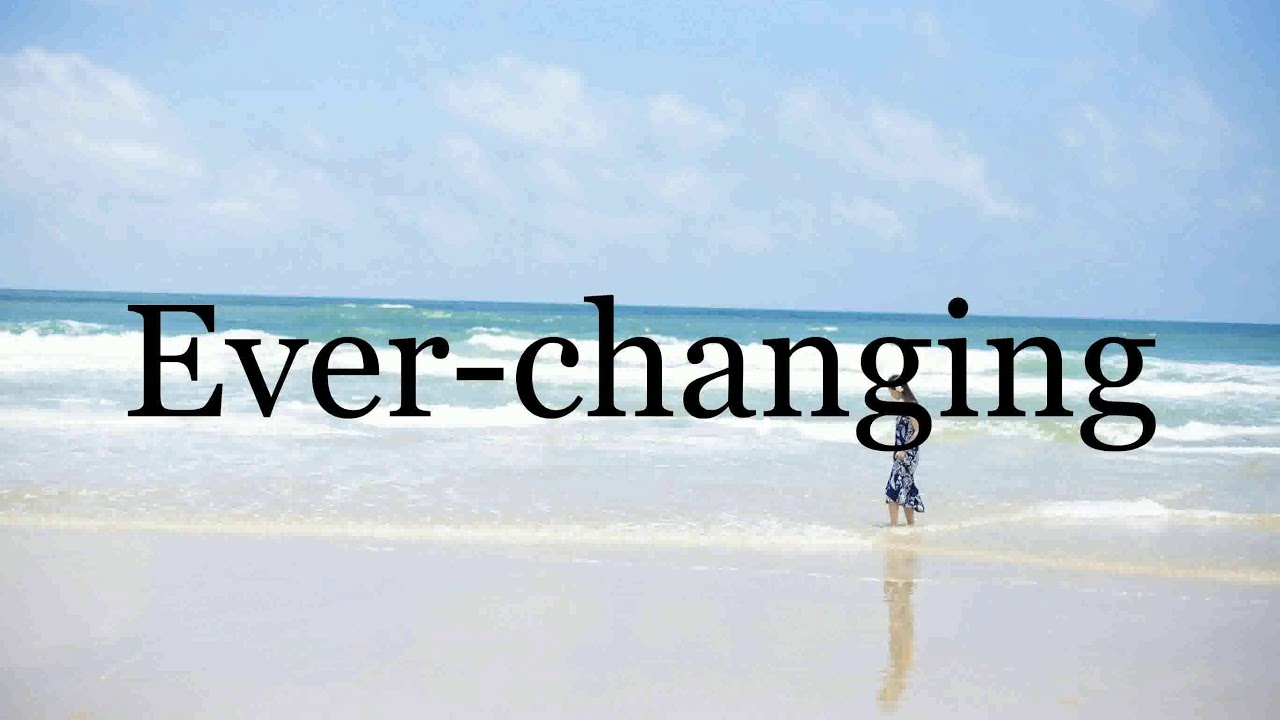 How To Pronounce Ever changing🌈🌈🌈🌈🌈🌈Pronunciation Of Ever