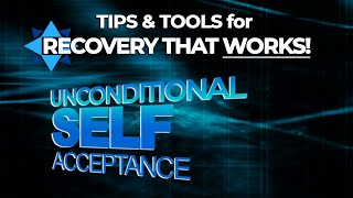 Unconditional Self Acceptance (USA) - TIPS & TOOLS for RECOVERY that WORKS!  EP7
