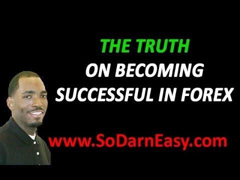 The Truth On Becoming Successful In Forex - So Darn Easy Forex