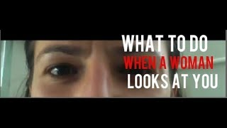 What To Do When A Woman Looks At You
