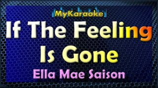 If The Feeling Is Gone - Karaoke version in the style of Ella Mae Saison