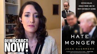 """Hatemonger"": Author Jean Guerrero on Stephen Miller, Trump's White Nationalist Immigration Henchman"