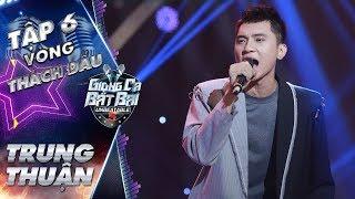"""Giọng Ca Bất Bại   Tập 6: Trung Thuận đầy hoài niệm với ca khúc thế hệ 8x """"Khi người đàn ông khóc"""""""