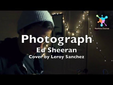 Photograph - Ed Sheeran Lyrics (Leroy Sanchez Cover)