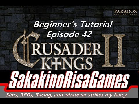 Crusader Kings 2 - Tutorial for Absolute Beginners - 42 - Busting England and Wales!