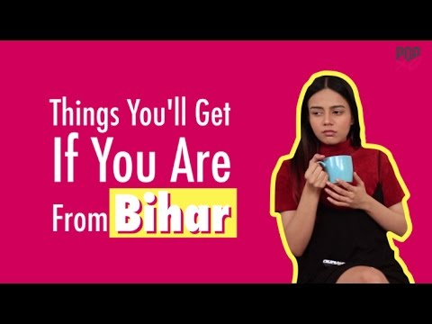 Things You'll Get If You Are From Bihar - POPxo