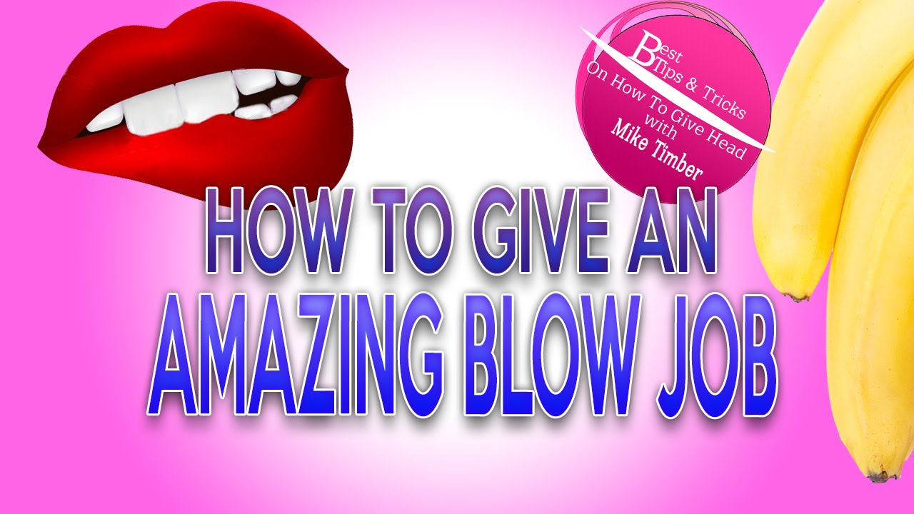 tips for giving an amazing blowjob Saturday, October 20, 2012 at 11:40 a.m..