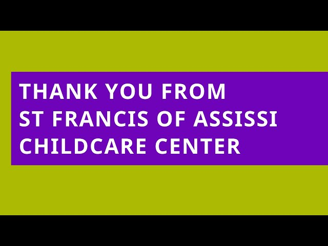 St Francis of Assissi Childcare Center: Thank You IAS and BPS
