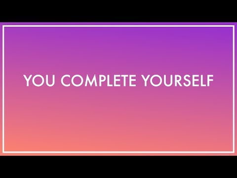 You complete yourself