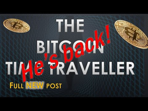 The Bitcoin Time Traveller Is Back!!! THE INFAMOUS POST HAS BEEN EDITED!!