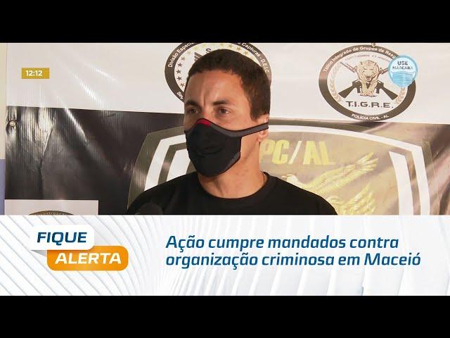 Operação integrada: Ação cumpre mandados contra organização criminosa em Maceió