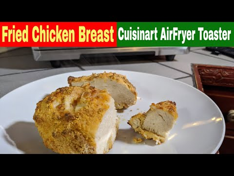 Fried Chicken Breast Cuisinart Air Fryer Toaster Oven Recipe Youtube
