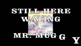 Watch Mr Muggy Still Here Waiting video