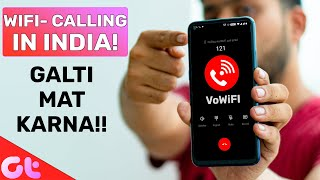 Wifi Calling in India | 10 Things You Must Know | GALTI MAT KARNA! | GT Hindi