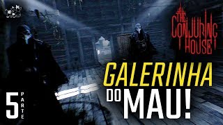 Galerinha do Mau | The Conjuring House | #5