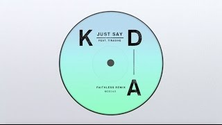 KDA - Just Say feat. Tinashe (Faithless Remix)