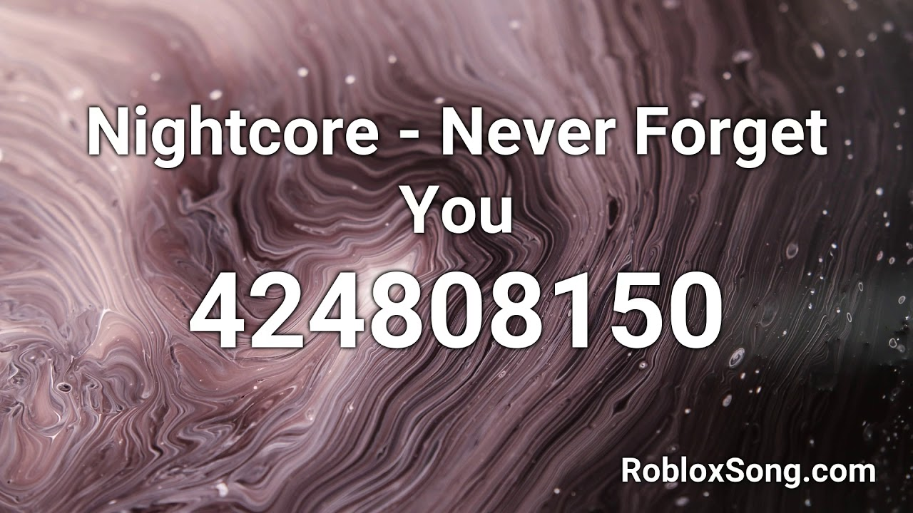 Nightcore Never Forget You Roblox Id Music Code Youtube