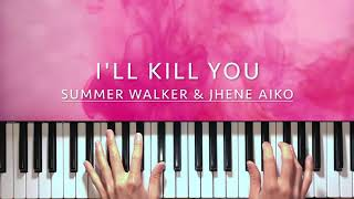 I'll Kill You - Summer Walker & Jhene Aiko Piano Cover