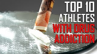 Top 10 Athletes with Drug Addiction