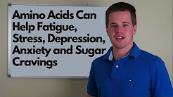 Amino Acids Can Help Fatigue, Stress, Depression, Anxiety and Sugar Cravings