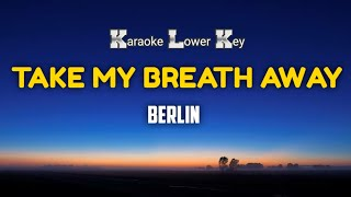 Berlin - Take My Breath Away Karaoke Lower Key Nada Rendah