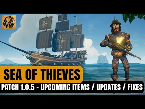 Sea of Thieves NEWS - Patch 1.0.5 Notes / Upcoming Items / Updates/ Fixes! #SeaofThieves