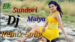 Ek Sundori Maiya Dj Remix Song......