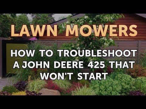 How to Troubleshoot a John Deere 425 That Won't Start