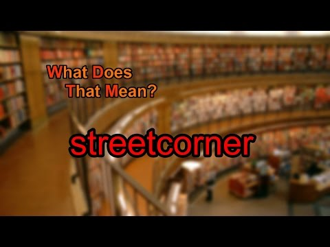 What does streetcorner mean?