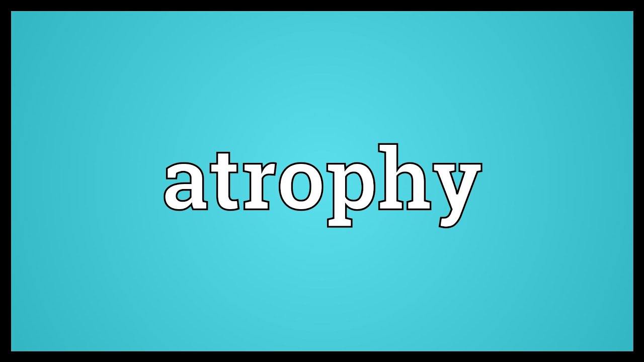 Atrophy Meaning - YouTube
