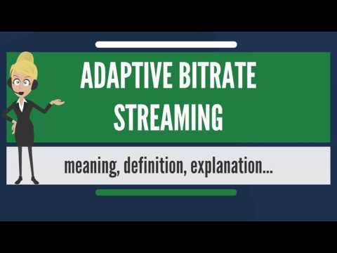 What Is ADAPTIVE BITRATE STREAMING? What Does ADAPTIVE BITRATE STREAMING Mean?