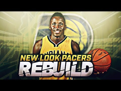 NEW LOOK INDIANA PACERS REBUILD!