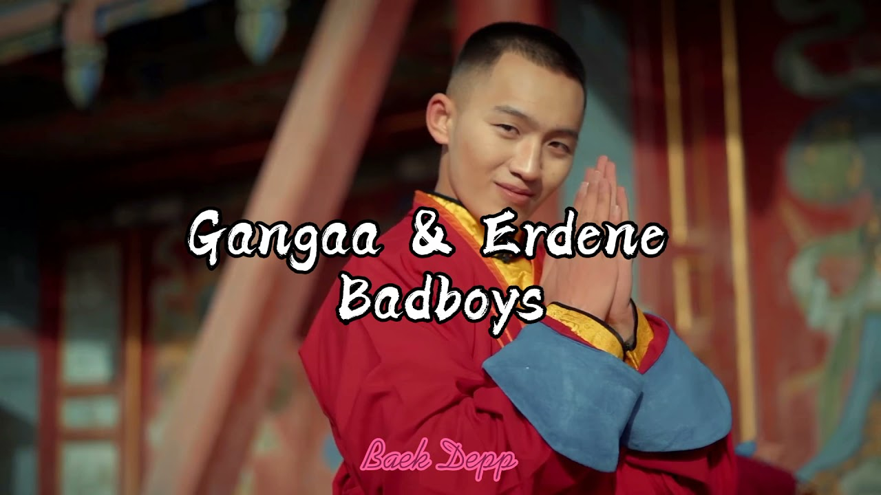 Download Gangaa & Erdene - 'Badboys' lyrics (Үгтэй)
