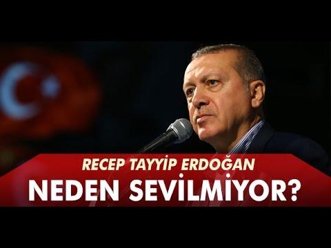 Recep Tayyip Erdoğan neden sevilmiyor ?