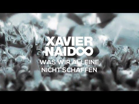 Xavier Naidoo  Was wir alleine nicht schaffen